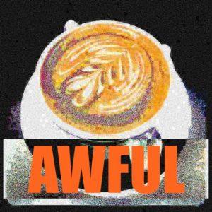 the worst. coffee.