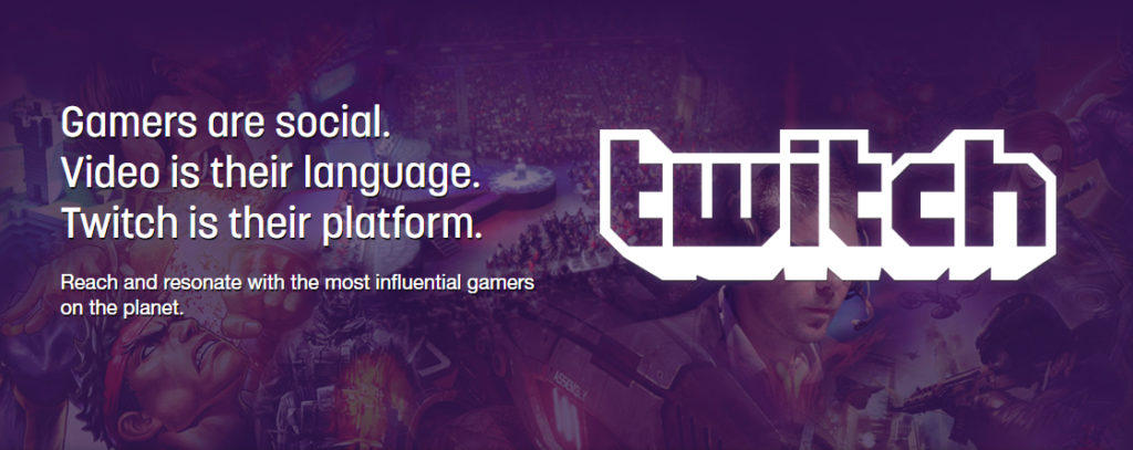 """Twitch Advertising banner. """"Games are social. Video is their language. Twitch is their platforms. Reach and resonate with the most influential gamers on the planet."""""""
